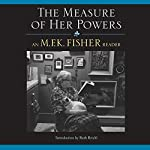 The Measure of Her Powers: An M. F. K. Fisher Reader | M. F. K. Fisher,Dominique Gioia - editor