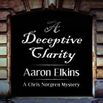 A Deceptive Clarity: A Chris Norgren Mystery | Aaron Elkins