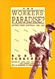 The Workers Paradise?: Robert Schachners Letters form Australia, 1906-1907 (Melbourne University History Monograph Series, 12)