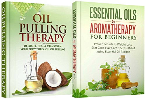 Natural Remedies: Bundle: Essential Oils & Aromatherapy for Beginners + Oil Pulling Therapy (Natural Remedies, Hair loss, Skin care, Weight Loss, Oral Health, Healing, Coconut Oil)