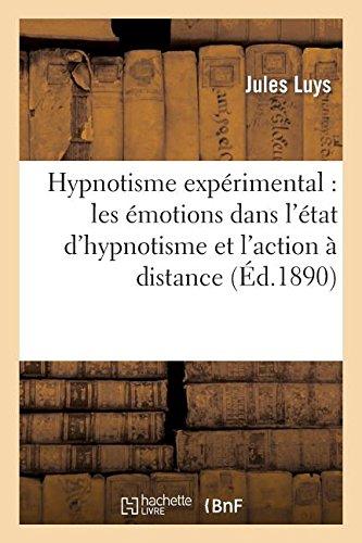 Hypnotisme expérimental : les émotions dans l'état d'hypnotisme et l'action à distance: des substances médicamenteuses ou toxiques