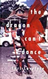 The Dragon Cant Dance: A Novel (Karen and Michael Braziller Books)