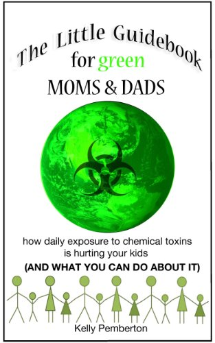 The Little Guidebook for Green Moms & Dads. How daily exposure to chemical toxins is hurting your kids (and what you can do about it!)