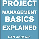 Project Management Basics Explained (       UNABRIDGED) by Can Akdeniz Narrated by Andrea Erickson