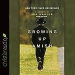 Growing Up Amish: A Memoir | Ira Wagler