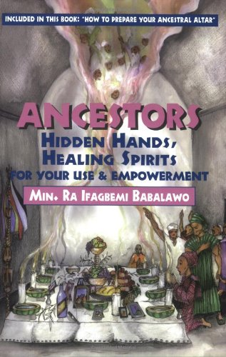 Ancestors: Hidden Hands, Healing Spirits for Your Use and Empowerment
