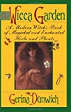 The Wicca Garden: A Modern Witch's Book of Magickal and Enchanted Herbs and Plants (Citadel Library of the Mystic Arts) (0806517778) by Dunwich, Gerina