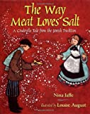 img - for The Way Meat Loves Salt: A Cinderella Tale from the Jewish Tradition book / textbook / text book