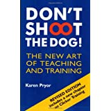 Don't Shoot the Dog!: The New Art of Teaching and Trainingby Karen Pryor
