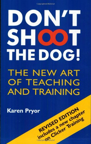 Don&#039;t Shoot the Dog!: The New Art of Teaching and Training