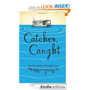 Kindle Book Bargains: Catcher, Caught, by Sarah Collins Honenberger. Publisher: AmazonEncore (December 28, 2010)