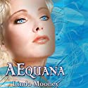 AEquana Audiobook by Linda Mooney Narrated by Guy Veryzer