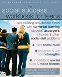 The Social Success Workbook for Teens: Skill-Building Activities for Teens with Nonverbal Learning Disorder, Aspergers Disorder, and Other Social-Skill Problems