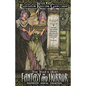 The Year's Best Fantasy & Horror 18 - Ellen Datlow, Gavin J. Grant & Kelly Link