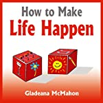 How to Make Life Happen: When You're Too Busy to Live | Gladeana McMahon