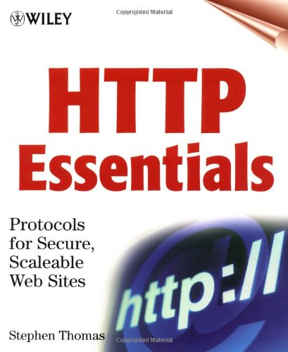 HTTP Essentials: Protocols for Secure, Scaleable Web Sites