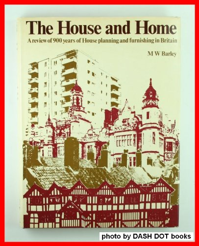 The house and home;: A review of 900 years of house planning and furnishing in Britain, M. W Barley