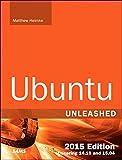 Matthew Helmke Ubuntu Unleashed: Covering 14.10 and 15.04