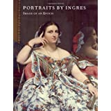 Portraits by Ingres: Image of an Epoch ~ Jean-Auguste-Dominique...