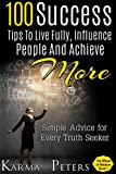 100 Success Tips to Live Fully, Influence People and Achieve More: Simple Advice for Every Truth Seeker (The Wheel of Wisdom)