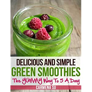 Simple And Delicious Green Smoothies - The YUMMY Way To 5 A Day