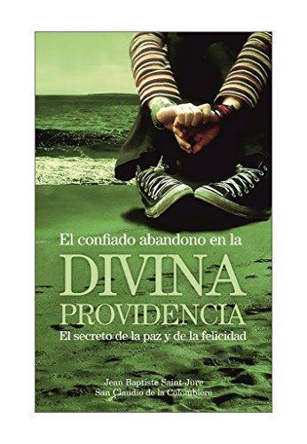 El confiado abandono en la divina Providencia: El secreto de la paz y de la felicidad (Spanish Edition) (El Secreto De La Paz Personal compare prices)