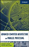 Advanced Computer Architecture and Parallel Processing (Wiley Series on Parallel and Distributed Computing) (v. 2)