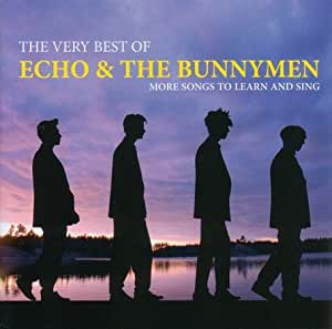 The Very Best Of Echo & The Bunnymen: More Songs To Learn And Sing