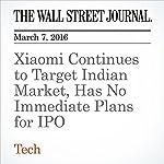 Xiaomi Continues to Target Indian Market, Has No Immediate Plans for IPO | Chun Han Wong,Eva Dou