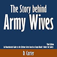 The Story Behind Army Wives: An Unauthorized Guide to the Lifetime Series Based on Tanya Biank's Under the Sabers: Third Edition (       UNABRIDGED) by D. Carter Narrated by Scott Clem