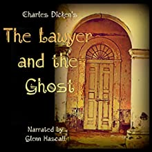 The Lawyer and the Ghost (       UNABRIDGED) by Charles Dickens Narrated by Glenn Hascall