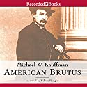 American Brutus: John Wilkes Booth and the Lincoln Conspiracies (       UNABRIDGED) by Michael Kauffman Narrated by Nelson Runger