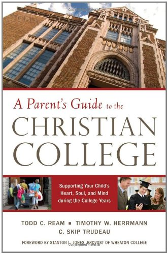 A Parent's Guide to the Christian College: Supporting Your Child's Mind and Spirit During the College Years