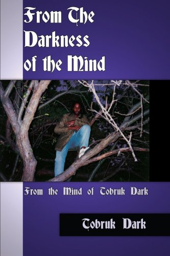 From the Darkness of the Mind: From the Mind of Tobruk Dark