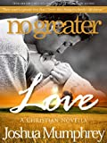 No Greater Love: Volume 1 - A True Love Story (A Second Chance)