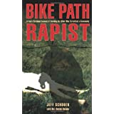 Bike Path Rapist: A Cop's Firsthand Account of Catching the Killer Who Terrorized a Community ~ Jeff Schober