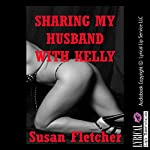 Sharing My Husband with Kelly: An MFF Threesome Sex Short | Susan Fletcher