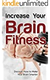 Increase Your Brain Fitness: Discover How To Make Your Brain Smarter (Brain Power)