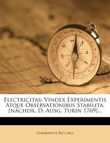 Electricitas: Vindex Experimentis Atque Observationibus Stabilita. [nachdr. D. Ausg. Turin 1769]...