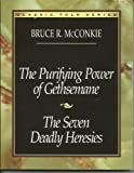 The Purifying Power of Gethsemane: The Seven Deadly Heresies (Classic Talks Series) (0875798837) by McConkie, Bruce R.