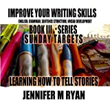 Learning How to Tell Stories: Creative Writing Series (Sunday Targets Book 1)