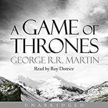 A Game of Thrones: Book 1 of A Song of Ice and Fire (       UNABRIDGED) by George R. R. Martin Narrated by Roy Dotrice
