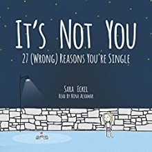 It's Not You: 27 (Wrong) Reasons You're Single Audiobook by Sara Eckel Narrated by Nina Alvamar