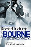 Robert Ludlum's The Bourne Ascendancy: The Bourne Saga: Book Eleven (Jason Bourne 12)