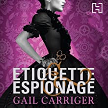 Etiquette and Espionage: Finishing School, Book 1 (       UNABRIDGED) by Gail Carriger Narrated by Moira Quirk
