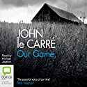 Our Game (       UNABRIDGED) by John le Carré Narrated by Michael Jayston