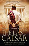 Henry Venmore-Rowland The Last Caesar: Roman Historical Fiction