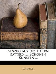Auszug Aus Des Herrn Batteux : Schönen Kunsten  (German Edition