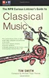 The NPR Curious Listener's Guide to Classical Music (0399527958) by Smith, Tim