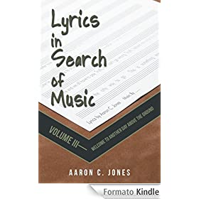 Lyrics in Search of Music : Volume III-Welcome to Another Day above the Ground (English Edition)